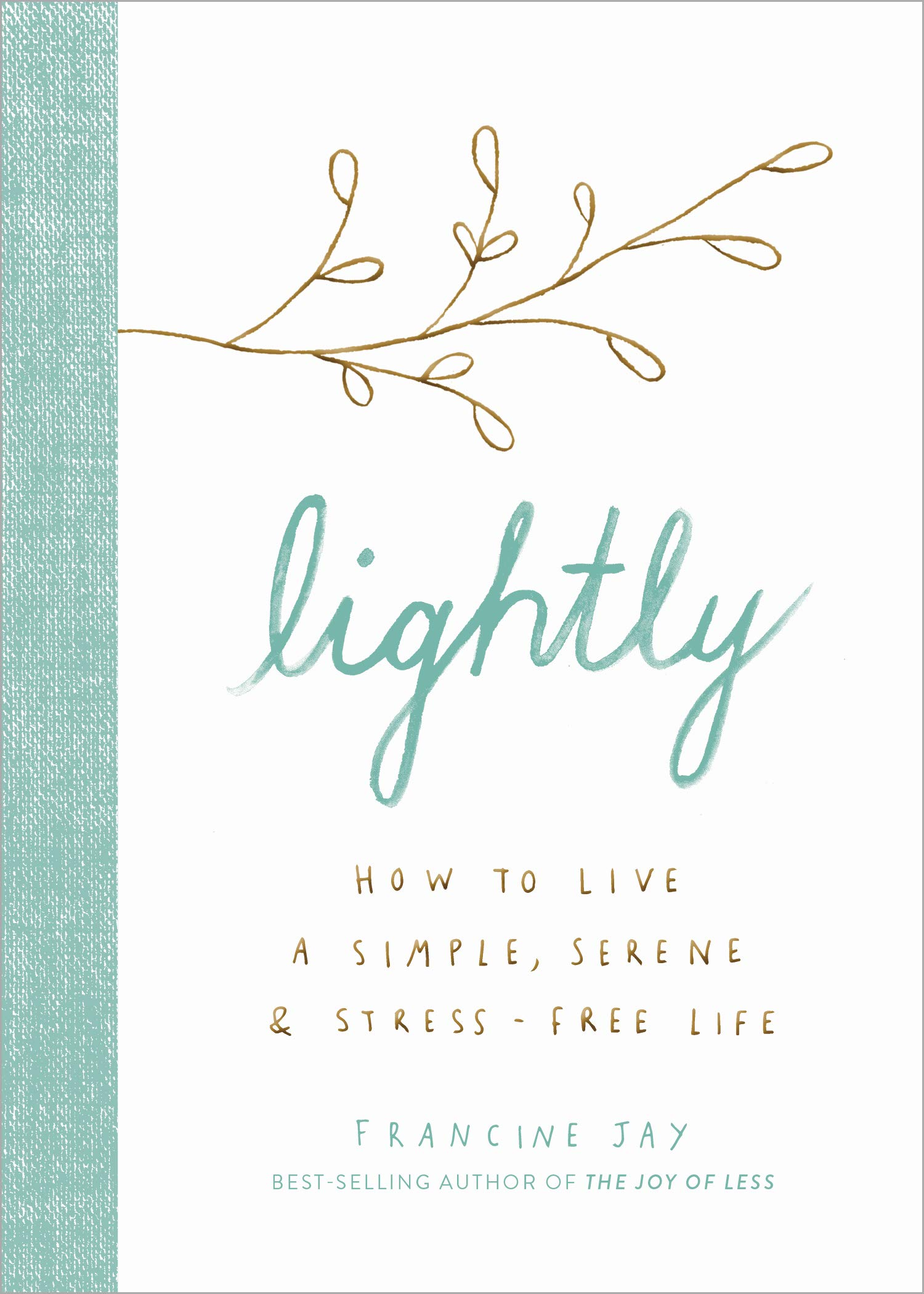 Francine Jay  - Lightly: How to Live a Simple, Serene, and Stress-free Life