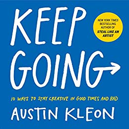 Austin Kleon - Keep Going: 10 Ways to Stay Creative in Good Times and Bad